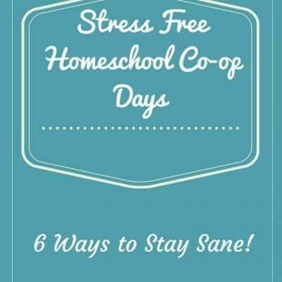 Stress Free Homeschool Co-op Days – 6 Ways To Stay Sane!