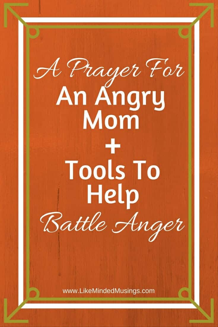 A Prayer For An Angry Mom Like Minded Musings