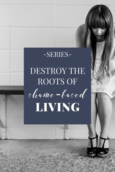 Destroy the Roots of Shame-based Living Series