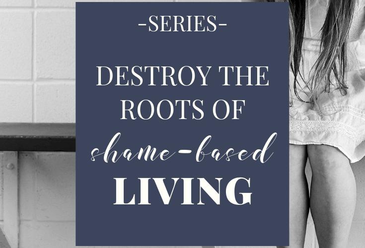 Destroy the Roots of Shame-based Living Series