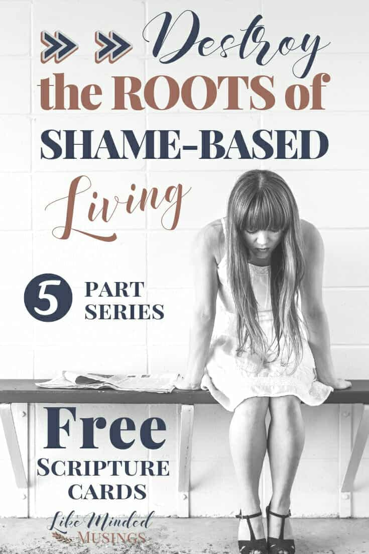 Learn how to destroy the roots of shame-based living in this 5-part series - Free Scripture Cards