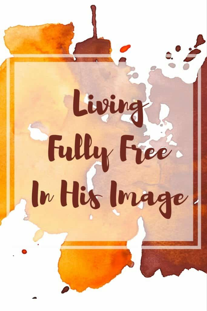 Living Fully Free In His Image - My Story | Like Minded Musings