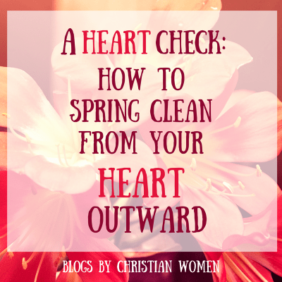 Guest Post: A Heart Check: How To Spring Clean From Your Heart Outward