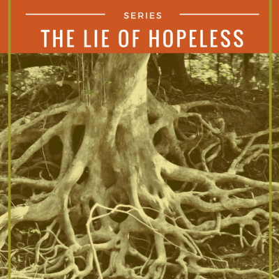 How to Destroy the Roots of Shame in Your Life: I am hopeless