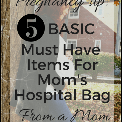 5 Basic Must Have Items For Mom's Hospital Bag- From a Mom of 5