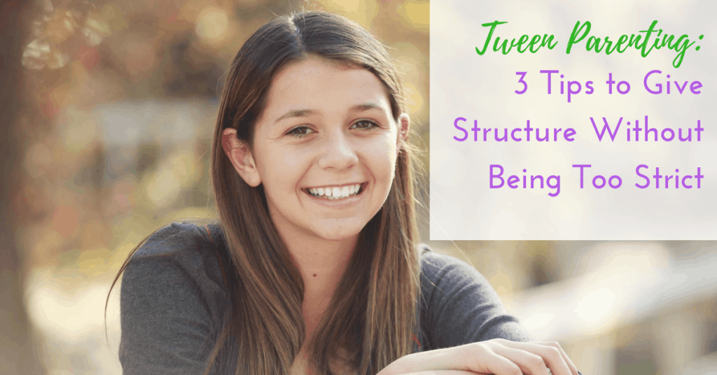 Tween Parenting: 3 Tips to Give Structure Without Being Too Strict