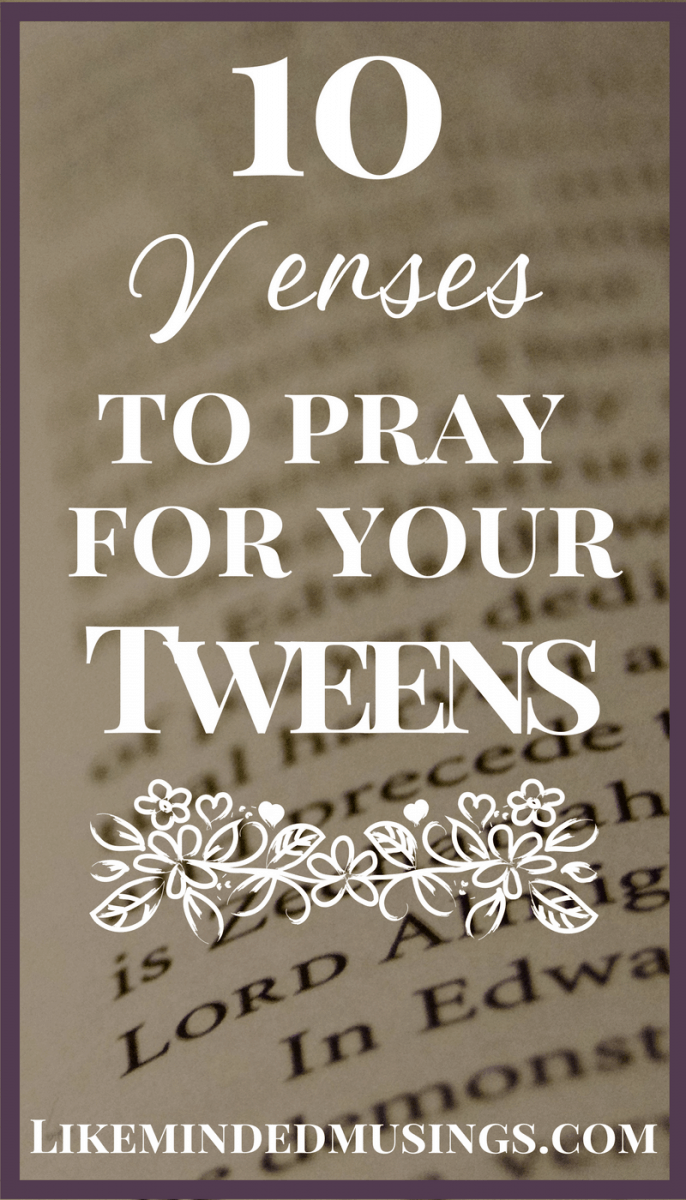 10 Verses to Pray for Your Tweens   Like Minded Musings