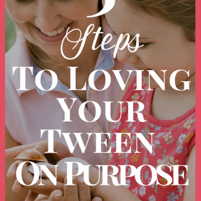 3 Steps To Loving Your Tween On Purpose