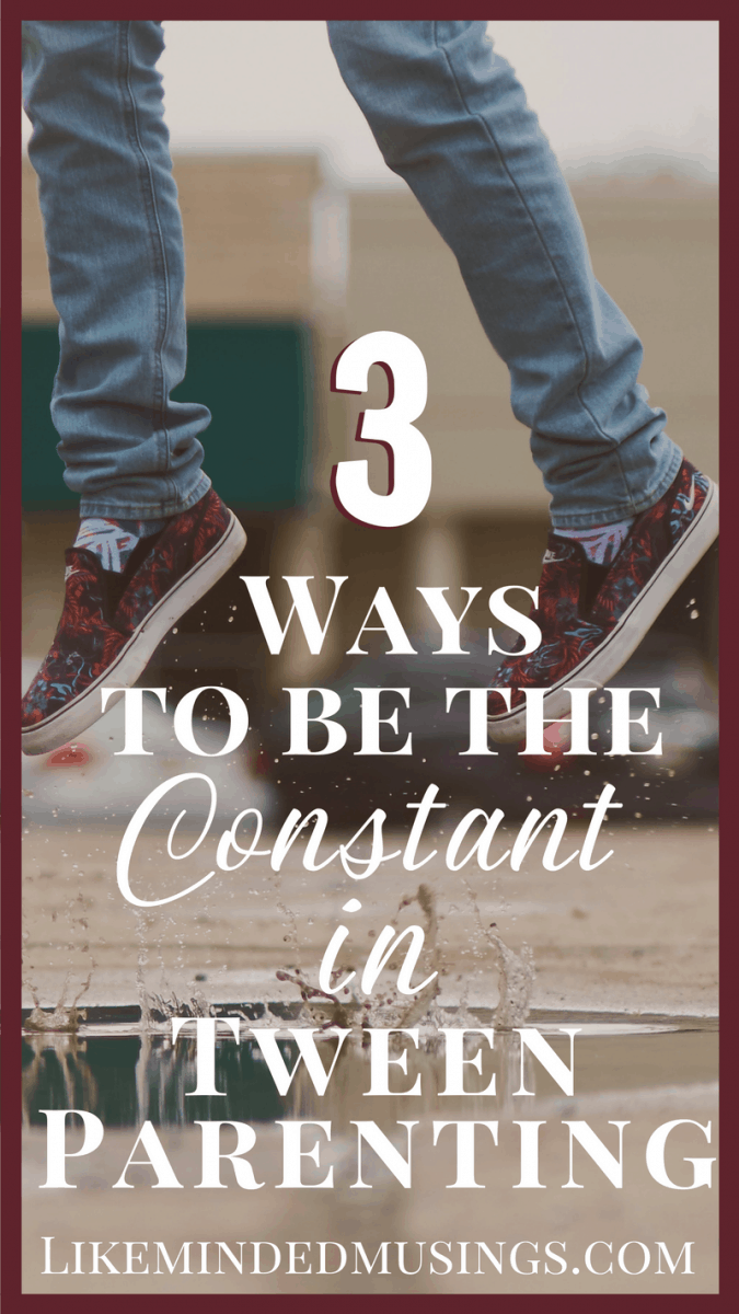 3 Ways to be the Constant in Tween Parenting | Like Minded Musings