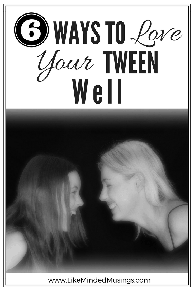 6 Ways to Love Your Tween Well - Day 20 | Like Minded Musings