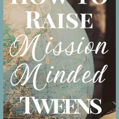 How to Raise Mission Minded Tweens – A Two-Step Approach