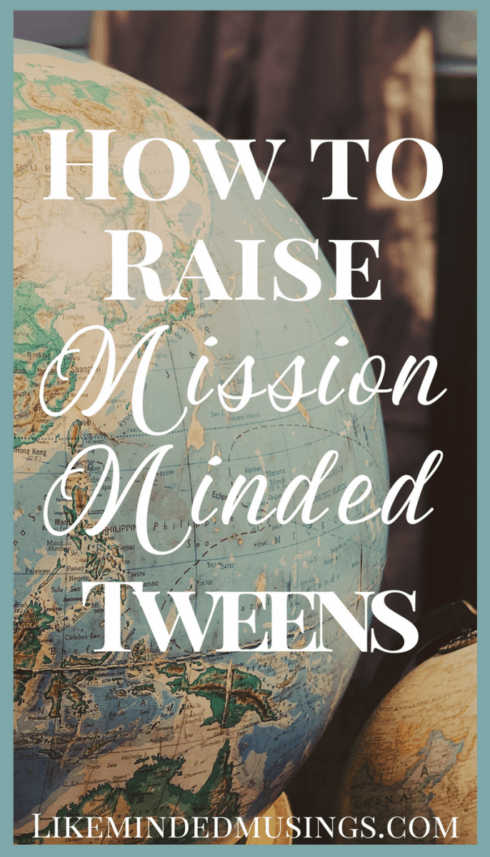 How to Raise Mission Minded Tweens - A Two-Step Approach | Like Minded Musings