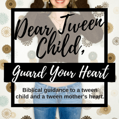 Dear Tween Child, Guard Your Heart + {FREE Letter Template}