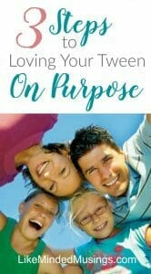 3 Steps To Loving Your Tween On Purpose   Like Minded Musings