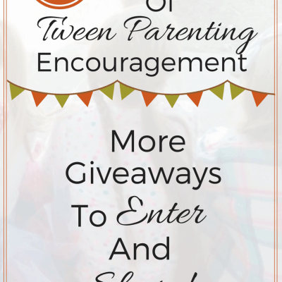 New Giveaways! Day 21 of The 30 Days of Tween Parenting Encouragement Blog Party!