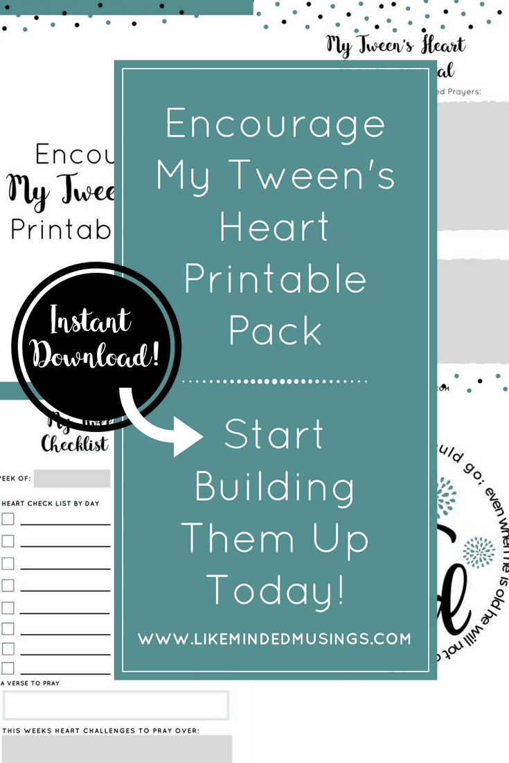Encourage My Tween's Heart: A Character Building Printable Pack | Like Minded Musings