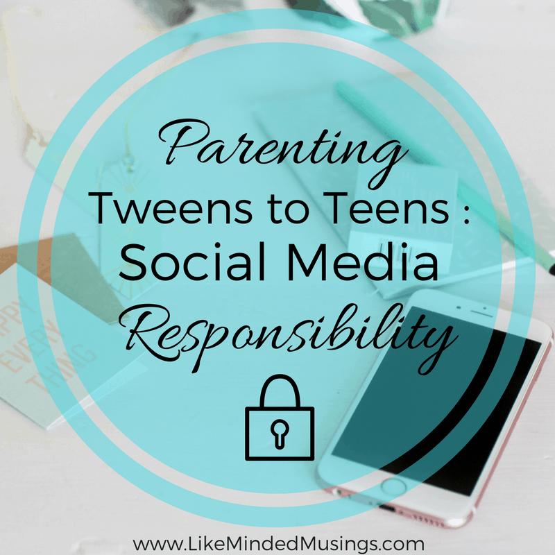 Parenting Tweens to Teens Social Media Responsibility Like Minded Musings