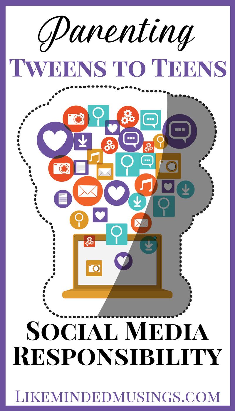 Parenting Tweens to Teens - Social Media Responsibility | Like Minded Musings