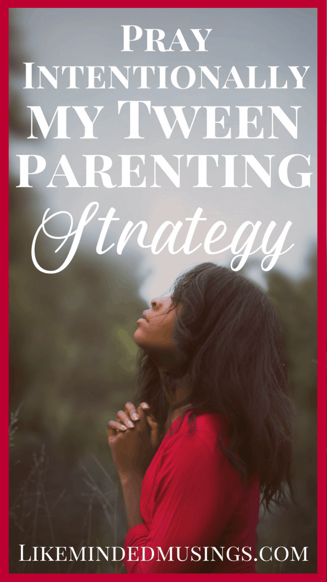 Pray Intentionally My Tween Parenting Strategy Like Minded Musings