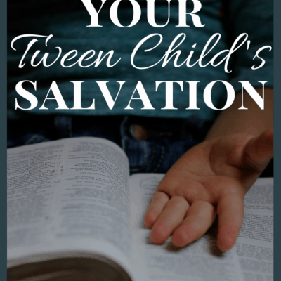 Praying For Your Tween Child's Salvation