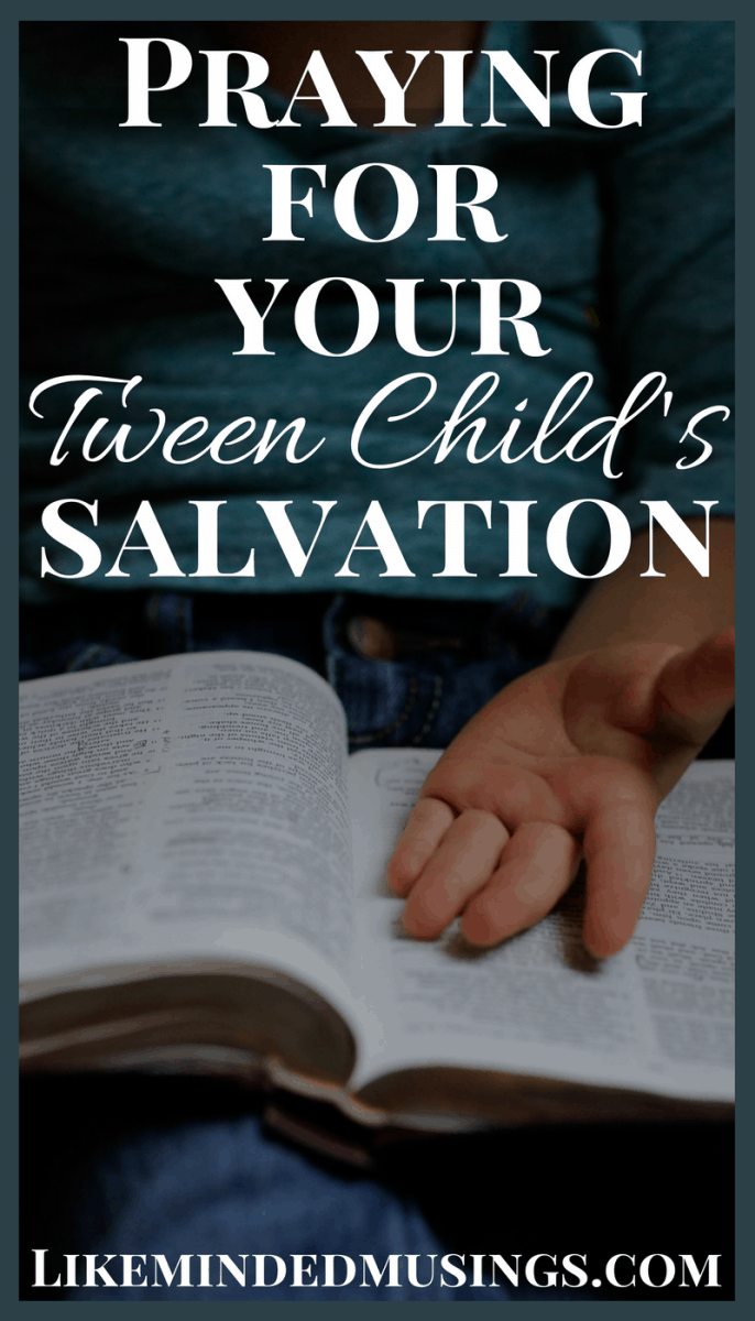 Praying for your tween child's salvation Like Minded Musings