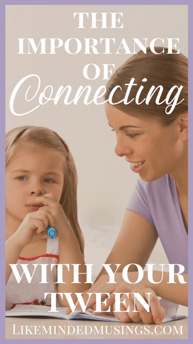 The Importance of Connecting With Your Tween | Like Minded Musings