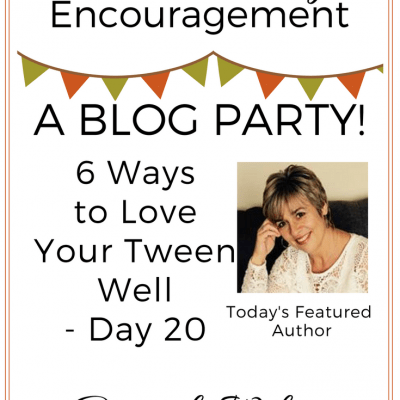 6 Ways to Love Your Tween Well – Day 20