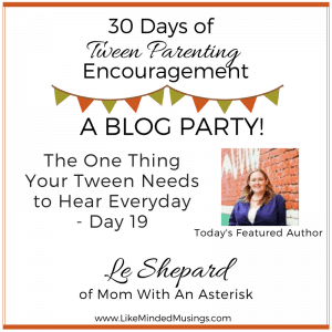 The One Thing Your Tween Needs to Hear Everyday - Day 19 | Like Minded Musings
