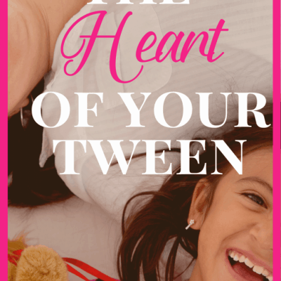 Winning The Heart of Your Tween