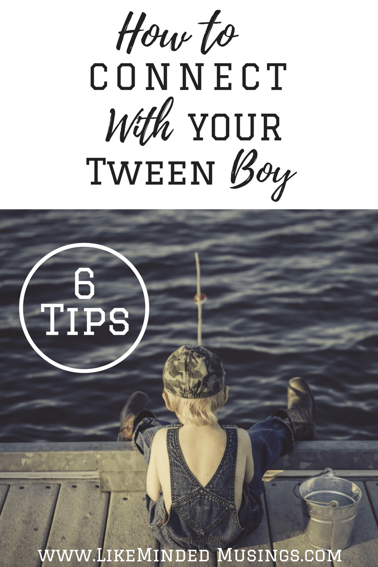 How To Connect With Your Tween Boy - 6 Tips! Day 24   Like Minded Musings