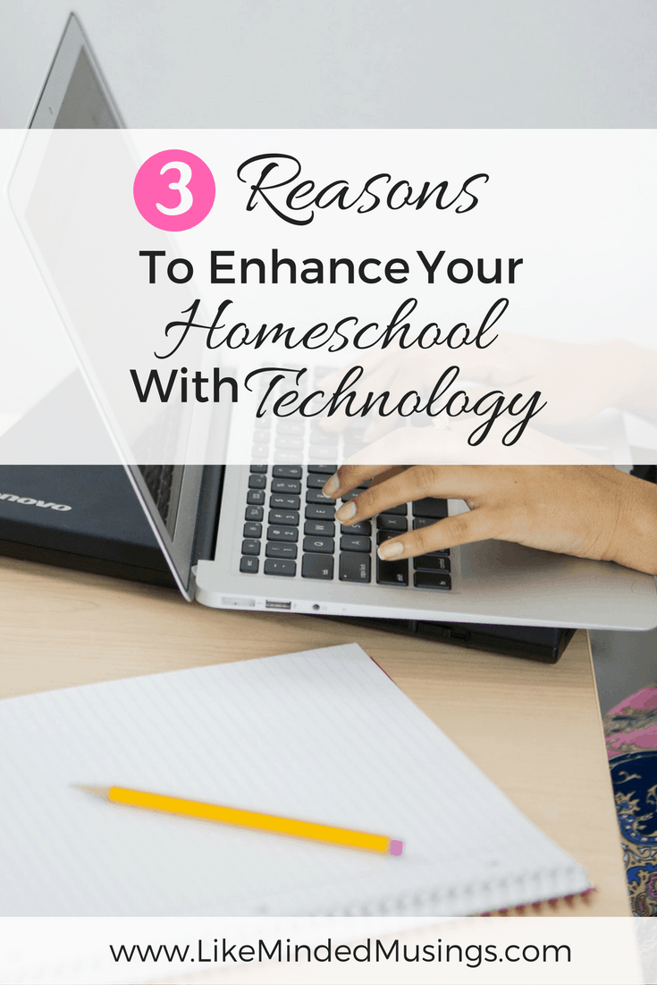 3 Reasons To Enhance Your Homeschool With Technology | Like Minded Musings