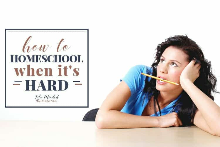 How to Homeschool When its Hard