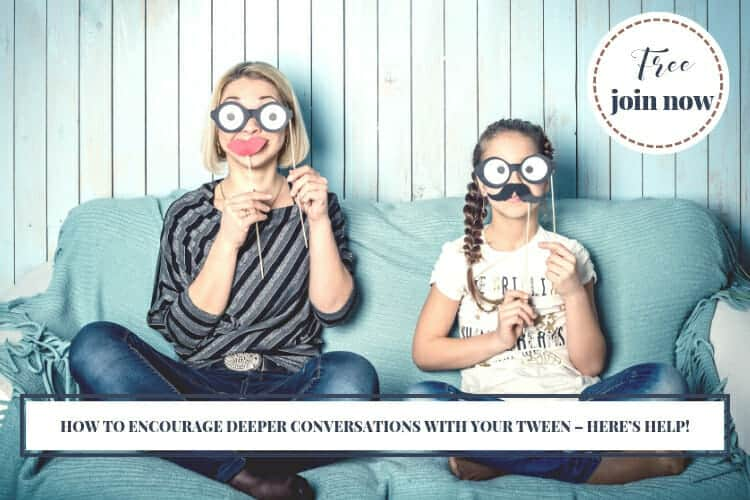 How to Encourage Deeper Conversations with your Tween – Here's Help!