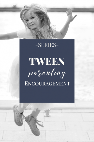 Tween Parenting Encouragement Series
