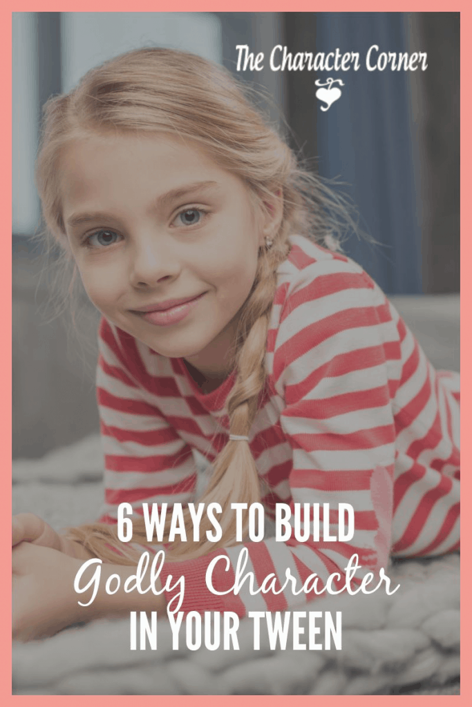 6-Ways-to-Build-Godly-Character-in-Your-Tween-pin-683x1024
