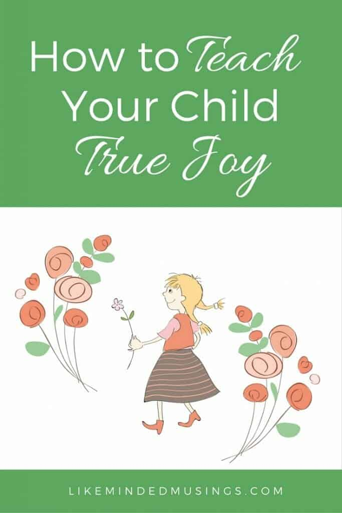 How to Teach Your Child True Joy Like Minded Musings