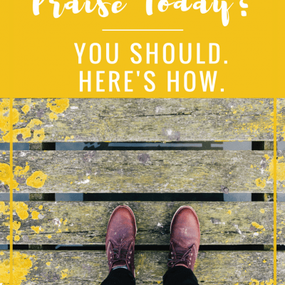 Will You Choose Praise Today? You Should. Here's How.
