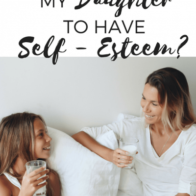 Why Don't I Want My Daughter to Have Self-Esteem?