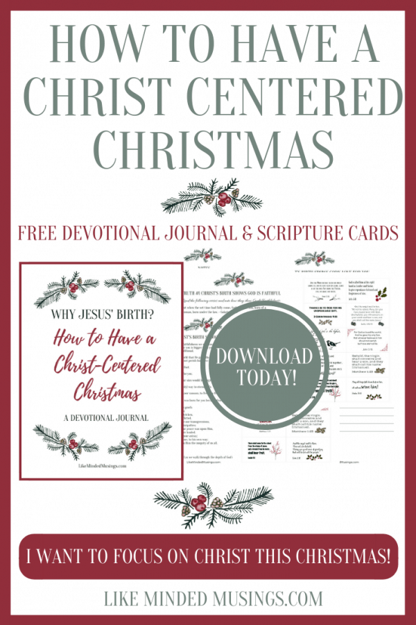 How to Have a Christ Centered Christmas -What Does Jesus' Birth Show Us? Get Your Free Devotional and Scripture Cards on Like Minded Musings