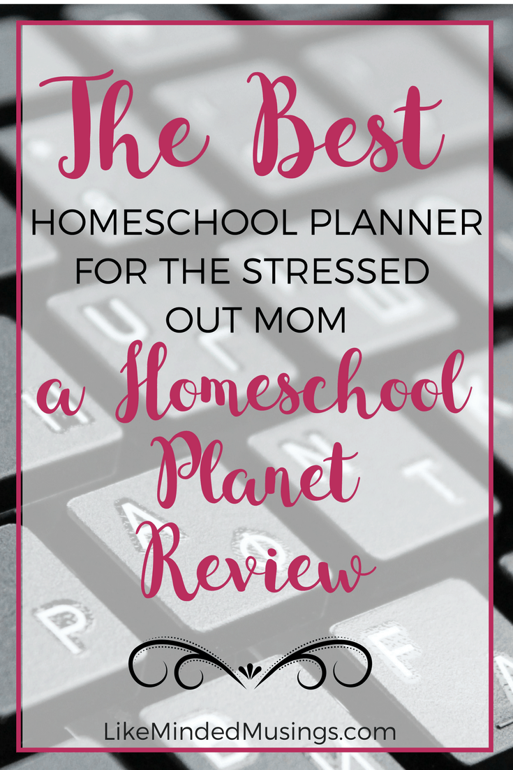 Why Homeschool Planet Is The Best Homeschool Planner For The Stressed Out Mom | Like Minded Musings