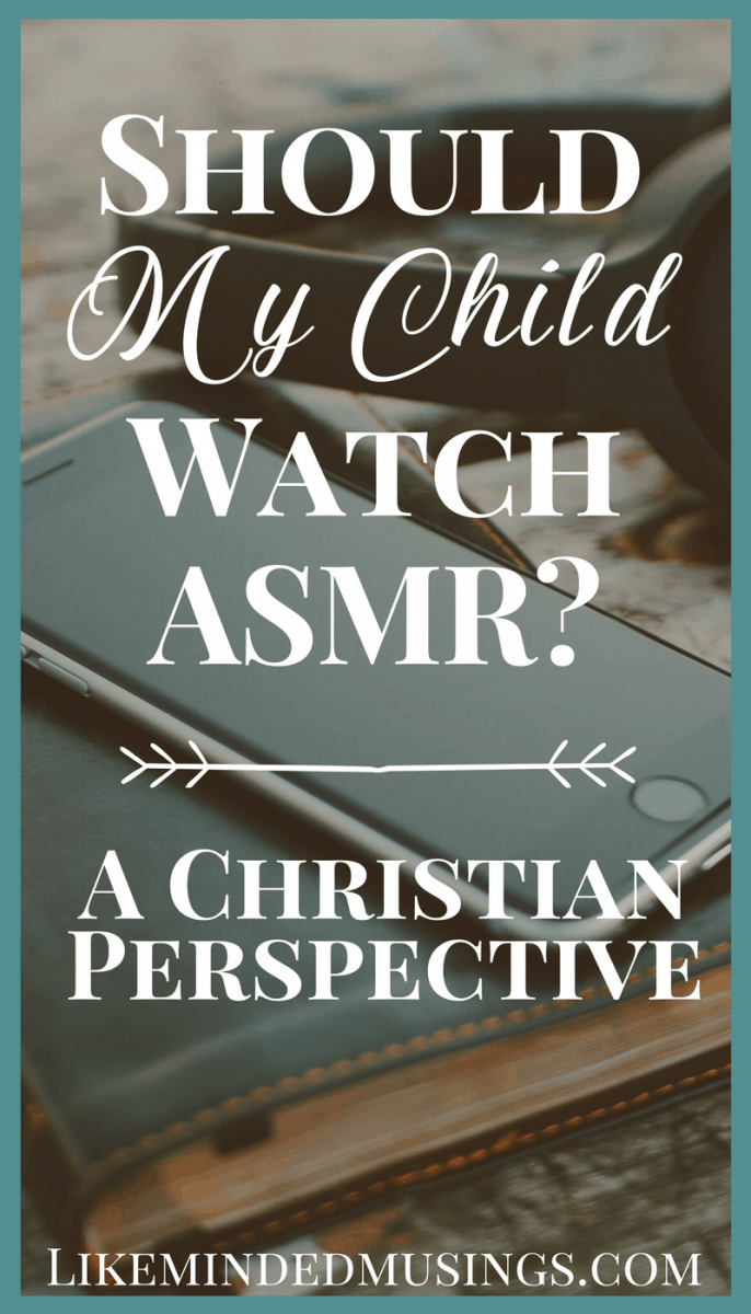 Should My Child Watch ASMR a Christian Perspective Like Minded Musings