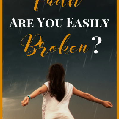 Growing in Faith: Are You Easily Broken?
