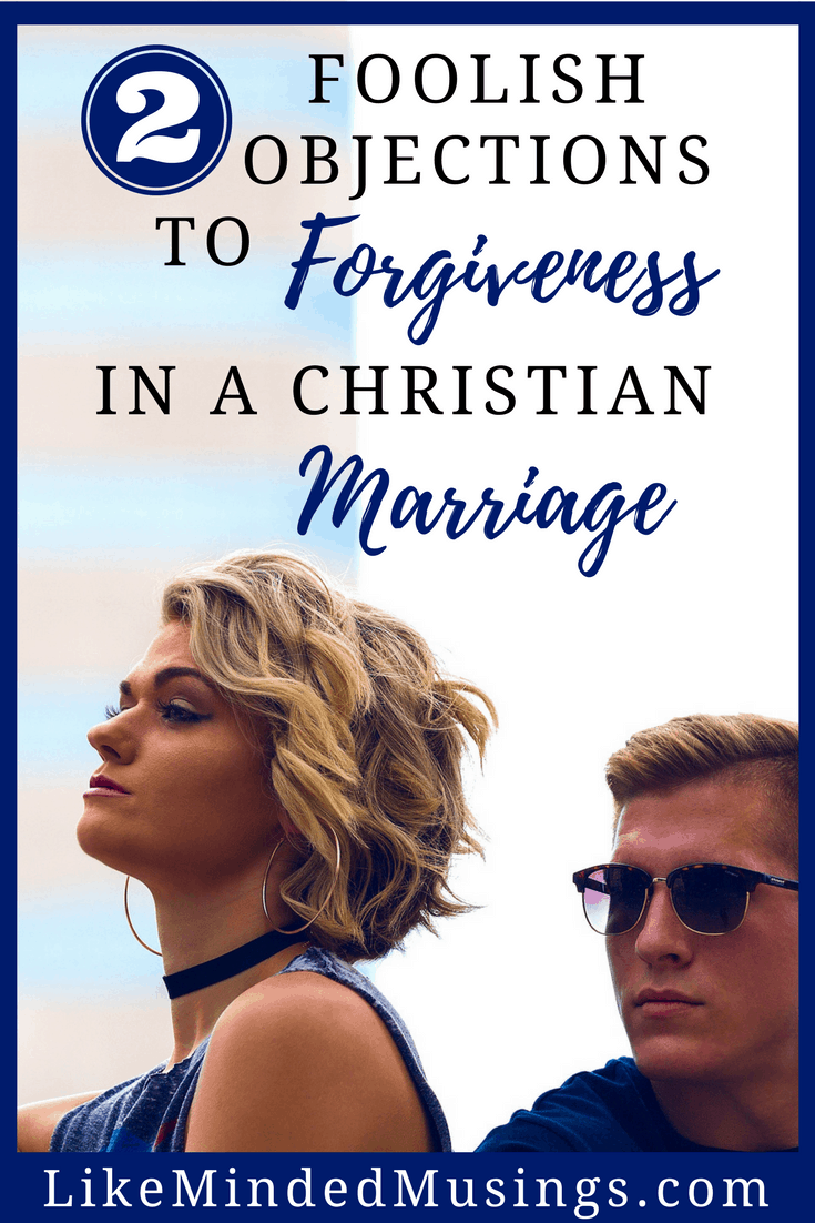 2 Foolish Objections to Forgiveness in a Christian Marriage | Like Minded Musings