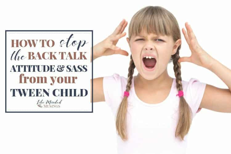How to Stop the Back Talk, Attitude and Sass from your Tween Child