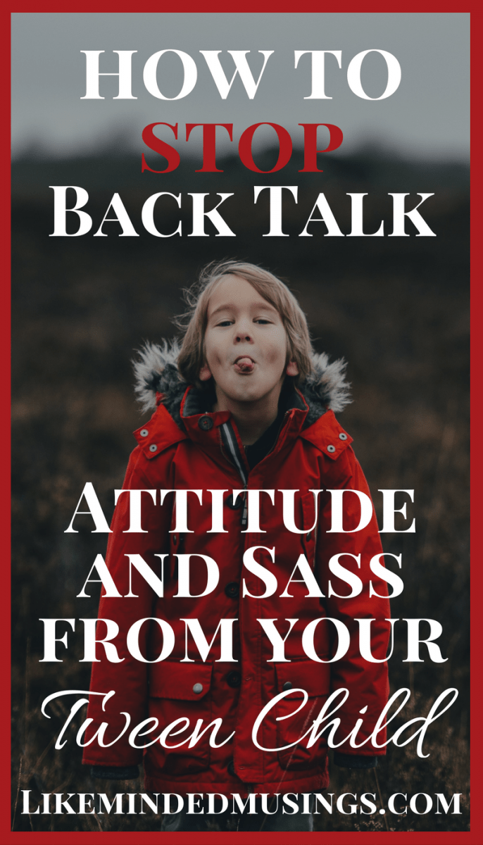 How to Stop the Back Talk, Attitude and Sass from your Tween Child! | Like Minded Musings