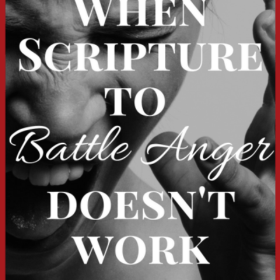 When Scripture to Battle Anger Doesn't Work