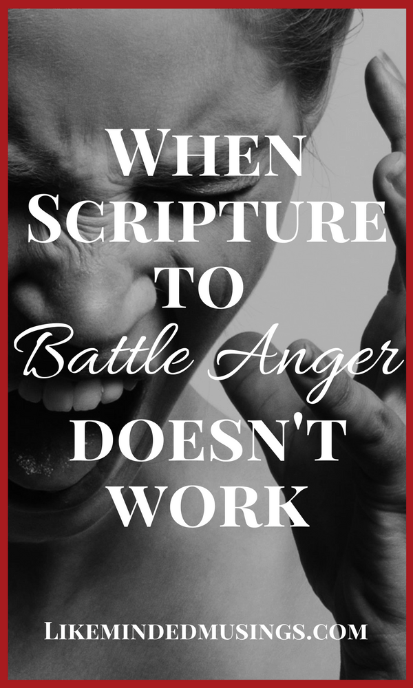 When Scripture To Battle Anger Doesn't Work Like Minded Musings