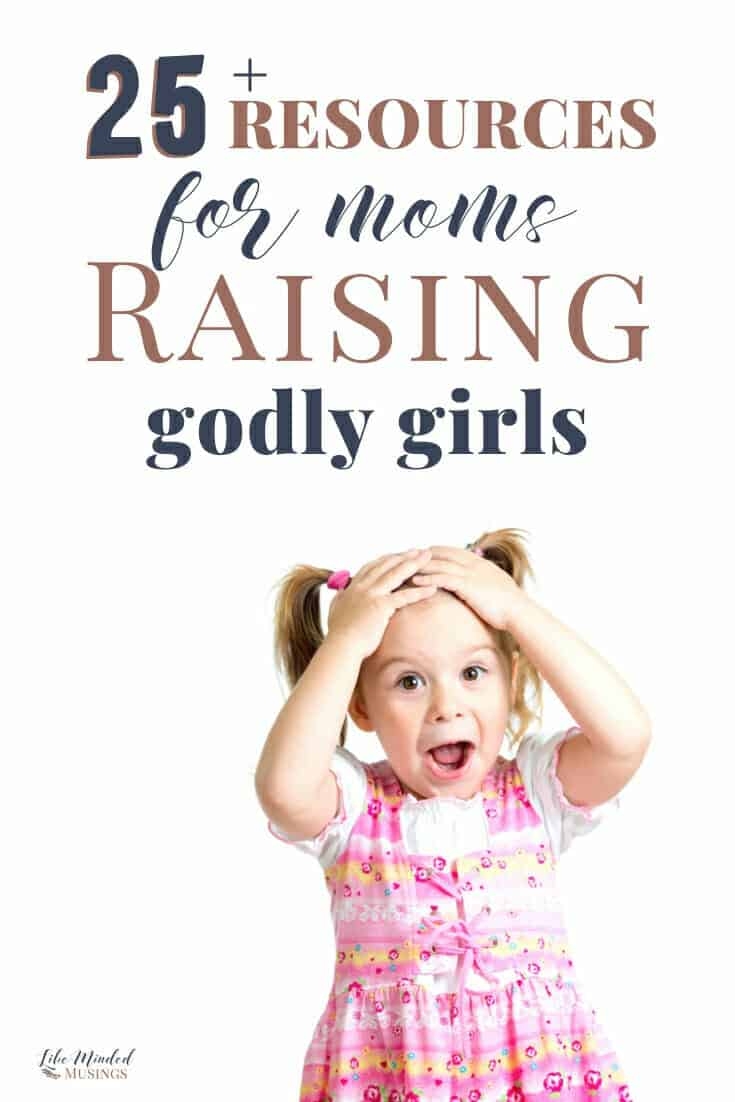 25 + Resources for moms raising godly girls
