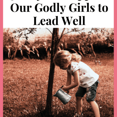 3 Ways to Support Our Godly Girls to Lead Well