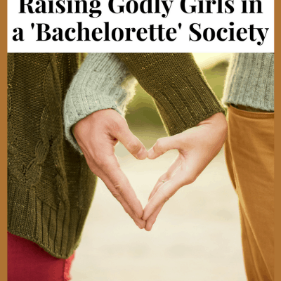 Raising Godly Girls in a 'Bachelorette' Society